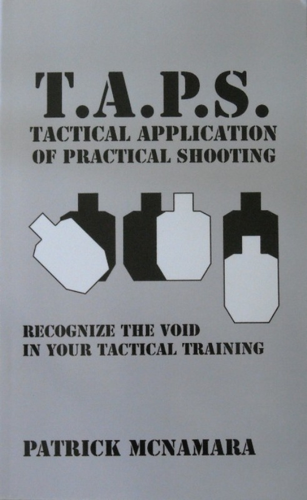 TAPS, Tactical Application of Practical Shooting, By Patrick McNamara