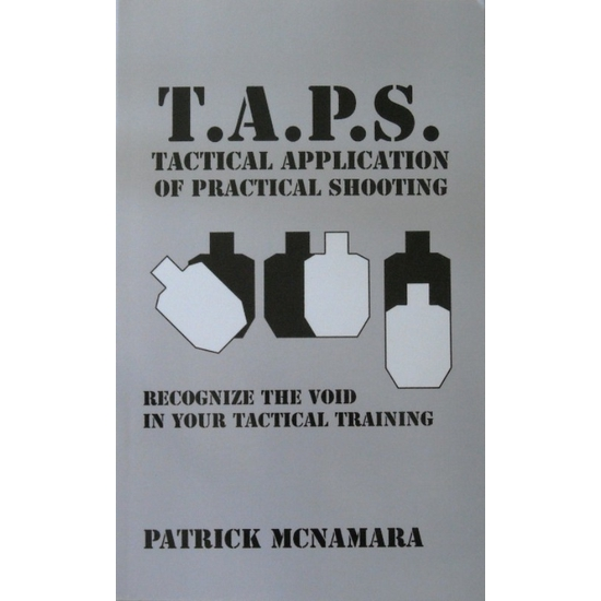 TAPS, Tactical Application of Practical Shooting, By Patrick McNamara